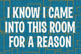 I Know I Came into this Room for a Reason Funny Poster Print Posters por  Ephemera