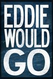 Eddie Would Go - Surfing Poster Billeder