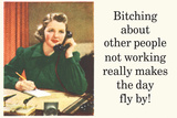 Bitching About People Not Working Makes Day Fly By Funny Poster Billeder af  Ephemera