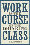 Work is the Curse of the Drinking Class Poster Posters