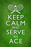Keep Calm and Serve an Ace Tennis Poster Pôsters