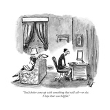 """""""You'd better come up with something that will sellÑor else. I hope that w..."""" - New Yorker Cartoon Impressão giclée premium por Frank Cotham"""