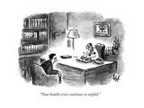 """""""Your health crisis continues to unfold."""" - New Yorker Cartoon Impressão giclée premium por Frank Cotham"""
