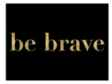 Be Brave Golden Black Poster di Amy Brinkman