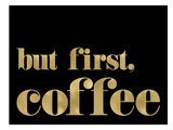 But First Coffee Golden Black Poster par Amy Brinkman