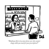 """Would you like to try some of our over-the-counter drugs while you wait f..."" - New Yorker Cartoon Reproduction giclée Premium par Drew Dernavich"
