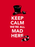 Keep Calm, We're All Mad Here - Alice in Wonderland Inspired Keep Calm Typography Fotografía por  Boots