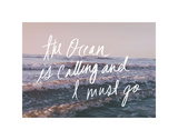 The Ocean Is Calling And I Must Go Poster di Leah Flores