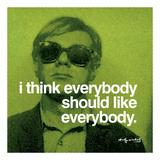 I think everybody should like everybody Plakater