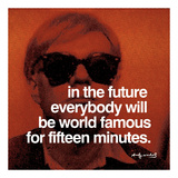 In the future everybody will be world famous for fifteen minutes Print