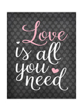Love Is All You Need Posters por Tamara Robinson