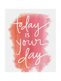 Today Is Your Day Poster di Katie Doucette