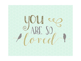 You are So Loved Prints by Tara Moss