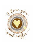 I Love You and Coffee Posters by Tara Moss