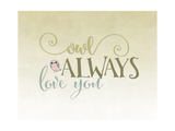 Owl Always Love You Posters by Tara Moss