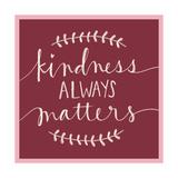 Kindness Always Matters Kunstdrucke von Katie Doucette