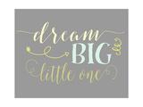 Dream Big Little One Giclée-Premiumdruck von Tara Moss