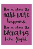 Hard Work Dreams Lámina por Melody Hogan