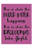 Hard Work Dreams Stampa di Melody Hogan
