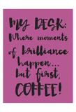 Coffee Then Brilliance Kunstdrucke von Melody Hogan
