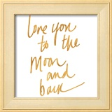 Love You to the Moon and Back (gold foil) Poster