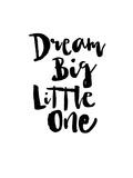 Dream Big Little One Pósters por Brett Wilson