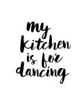 My Kitchen is for Dancing Affiches par Brett Wilson