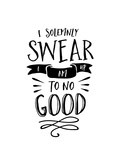 I Solemnly Swear No Good Posters by Brett Wilson