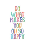 Do What Makes You Oh So Happy Stampe di Brett Wilson