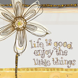 Life Is Good, Enjoy the Little Things Prints by Robbin Rawlings