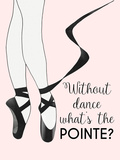 Without Dance What's the Pointe Poster di  Peach & Gold