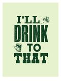 I'll Drink to That Plakat af Brett Wilson