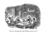 """""""For me, crime pays for what Medicare doesn't cover."""" - New Yorker Cartoon Impressão giclée premium por Frank Cotham"""