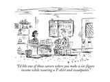 """I'd like one of those careers where you make a six-figure income while we"" - New Yorker Cartoon Premium Giclee Print by Barbara Smaller"