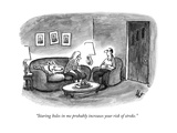 """Staring holes in me probably increases your risk of stroke.""  - New Yorker Cartoon Impressão giclée premium por Frank Cotham"