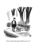 """Let me chase the squirrels from now on."" - New Yorker Cartoon Impressão giclée premium por Frank Cotham"