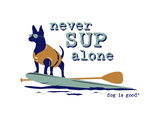 Never SUP Alone Posters par  Dog is Good