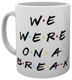 Friends We Were On A Break Mug Krus