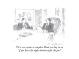 """First we require a complete blood workup to see if you have the right cheÉ"" - Cartoon Premium Giclee Print by Bernard Schoenbaum"