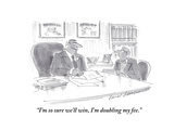 """I'm so sure we'll win, I'm doubling my fee."" - Cartoon Premium Giclee Print by Bernard Schoenbaum"