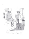 """You have the body of two thirty-year olds."" - Cartoon Premium Giclee Print by Bernard Schoenbaum"
