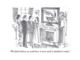 """We didn't believe we could love it more until it doubled in value."" - Cartoon Premium Giclee Print by Bernard Schoenbaum"