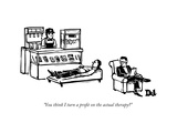 """You think I turn a profit on the actual therapy"" - New Yorker Cartoon Premium Giclee-trykk av Drew Dernavich"