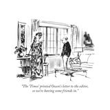 """The 'Times' printed Owen's letter to the editor, so we're having some fri…"" - New Yorker Cartoon Reproduction giclée Premium par Robert Weber"