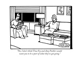 """No, I don't think Tina Fey and Amy Poehler would want you to be a part of..."" - New Yorker Cartoon Premium Giclee Print by Bruce Eric Kaplan"