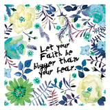 Floral Bigger Faith Prints by Victoria Brown