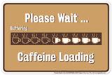 Please Wait Caffeine Carteles metálicos