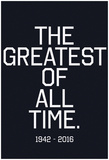 In Respects To The G.O.A.T. 1942 - 2016 (White Text) Posters