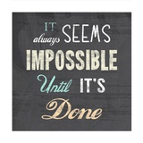 It Always Seems Impossible Until It's Done -Nelson Mandela Quote Poster by Veruca Salt