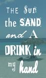 The Sun, the Sand and a Drink in My Hand Kunstdrucke von Veruca Salt